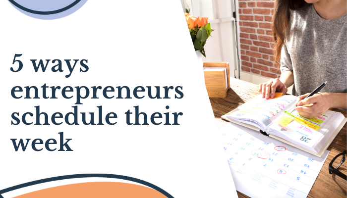 5 ways entrepreneurs schedule their week
