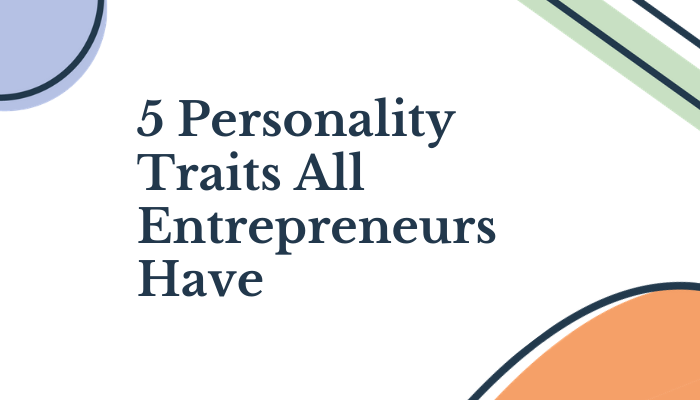 5 Personality Traits All Entrepreneurs Have